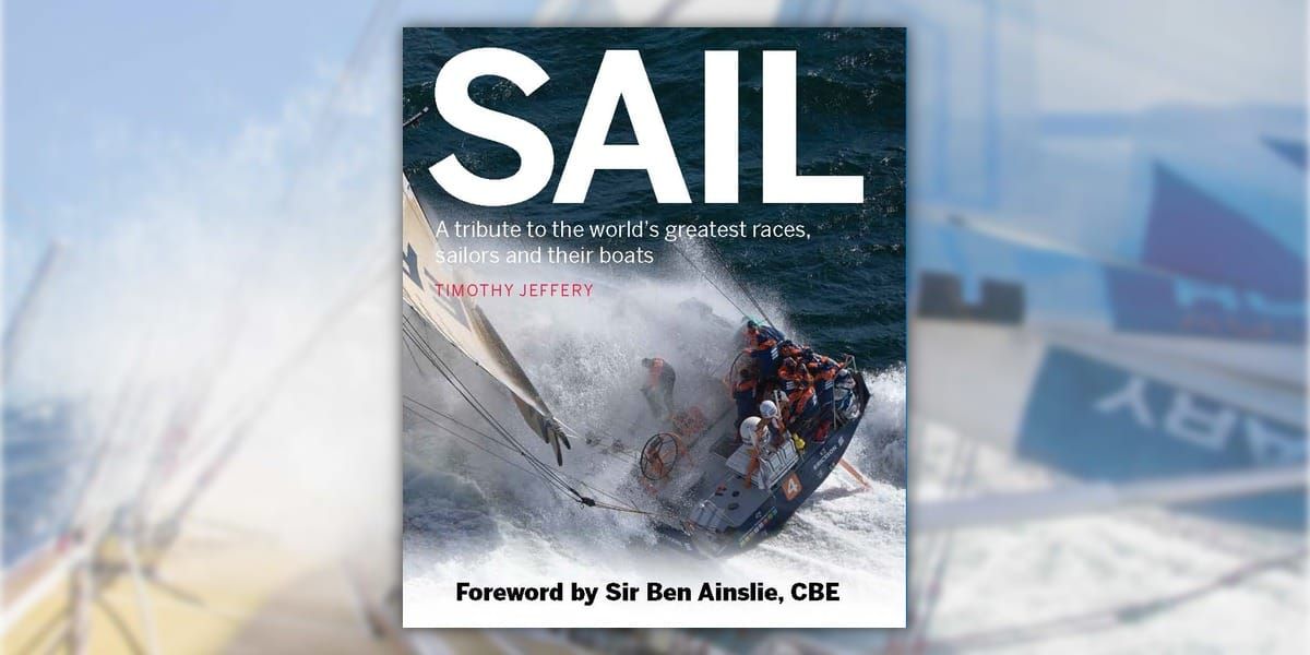SAIL: A tribute to the world's greatest races, sailors and their boats by TIMOTHY JEFFERY